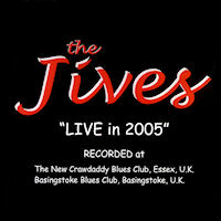 The Jives - Live in 2005 at The New Crawdaddy Blues Club, Essex - CD